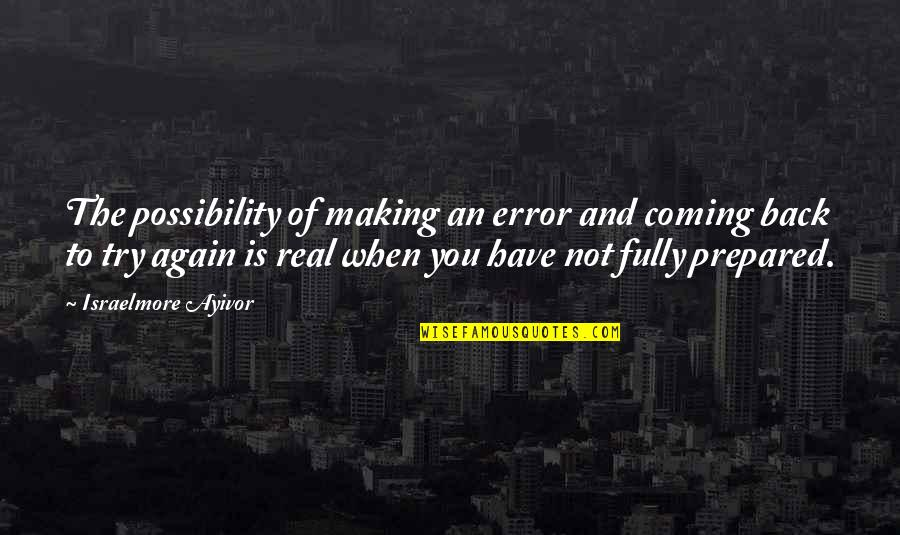 Am Back Again Quotes By Israelmore Ayivor: The possibility of making an error and coming