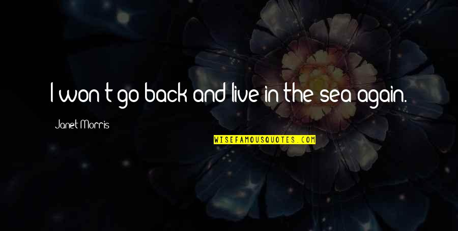 Am Back Again Quotes By Janet Morris: I won't go back and live in the