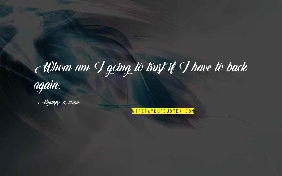 Am Back Again Quotes By Kamisese Mara: Whom am I going to trust if I