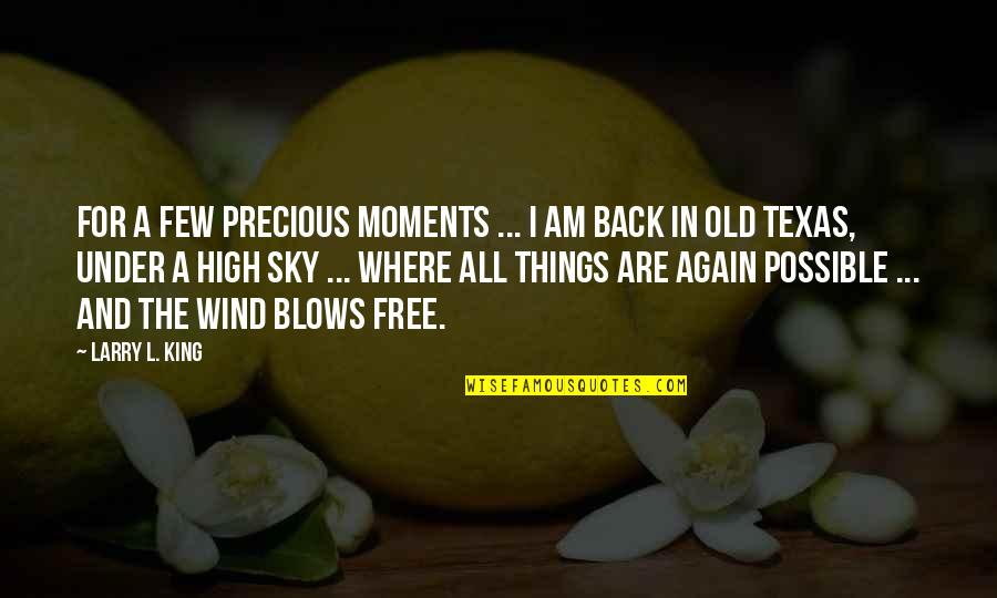Am Back Again Quotes By Larry L. King: For a few precious moments ... I am