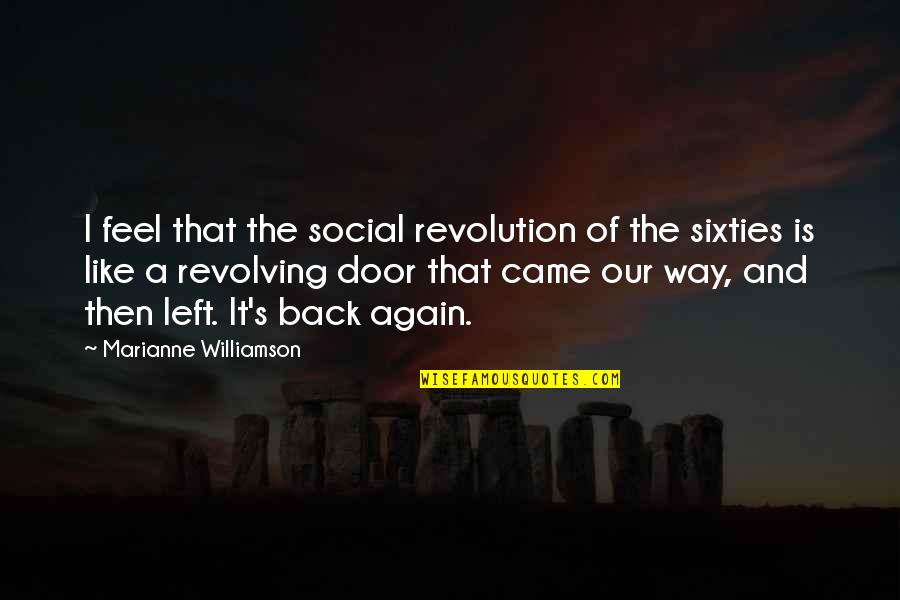 Am Back Again Quotes By Marianne Williamson: I feel that the social revolution of the