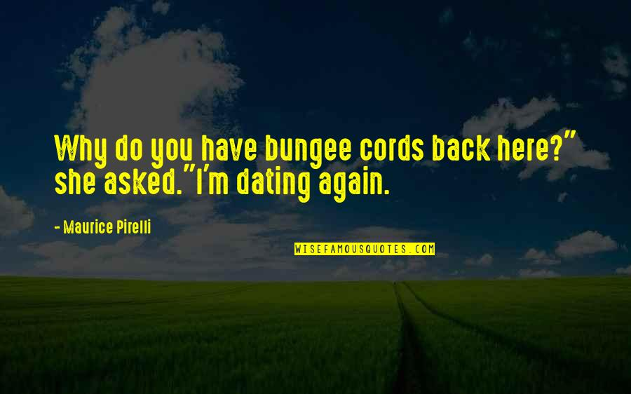 """Am Back Again Quotes By Maurice Pirelli: Why do you have bungee cords back here?"""""""