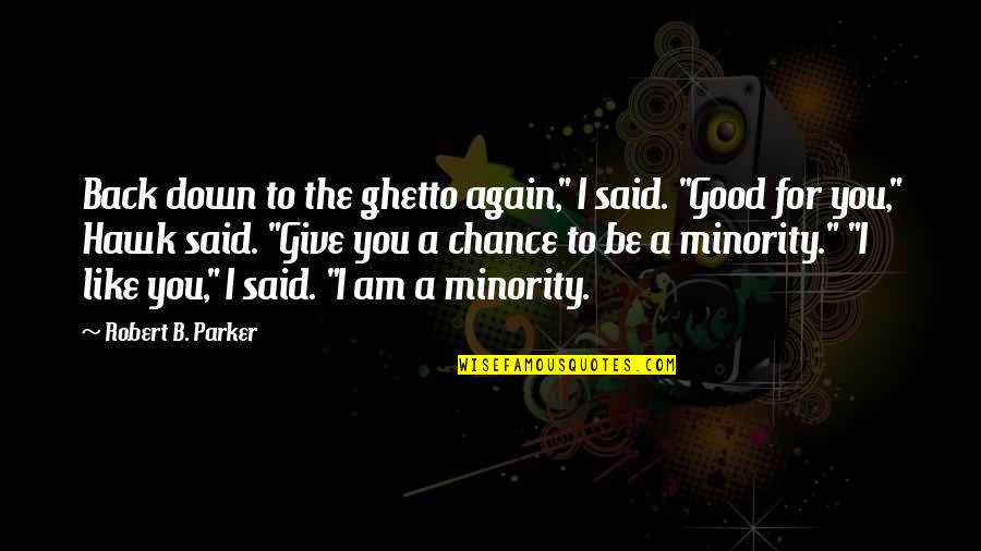 """Am Back Again Quotes By Robert B. Parker: Back down to the ghetto again,"""" I said."""