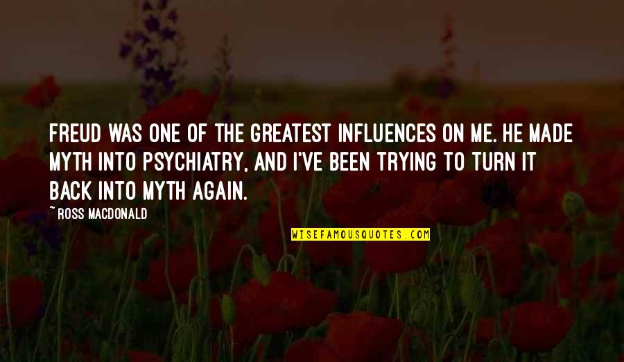 Am Back Again Quotes By Ross Macdonald: Freud was one of the greatest influences on