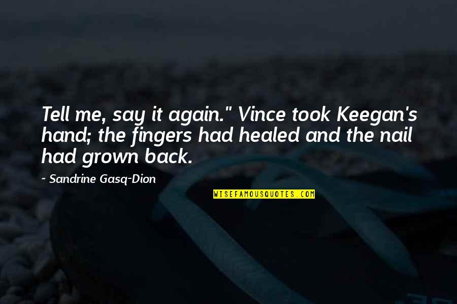 """Am Back Again Quotes By Sandrine Gasq-Dion: Tell me, say it again."""" Vince took Keegan's"""