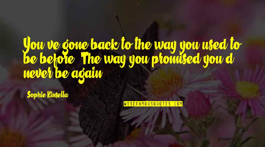 Am Back Again Quotes By Sophie Kinsella: You've gone back to the way you used