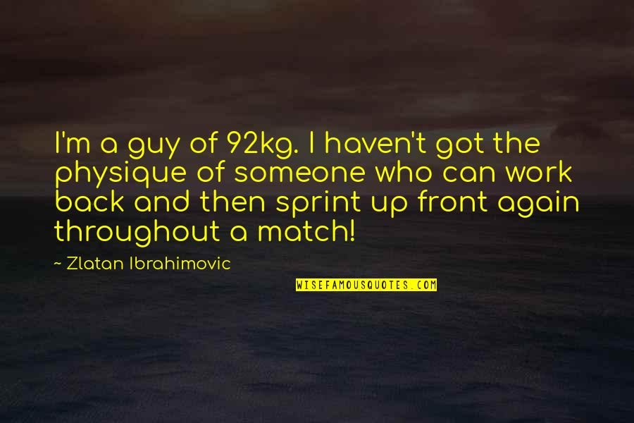 Am Back Again Quotes By Zlatan Ibrahimovic: I'm a guy of 92kg. I haven't got