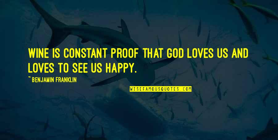 Am Happy Quotes Quotes By Benjamin Franklin: Wine is constant proof that God loves us