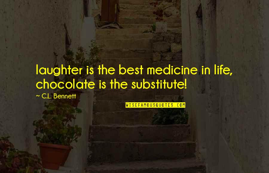 Am Happy Quotes Quotes By C.L. Bennett: laughter is the best medicine in life, chocolate