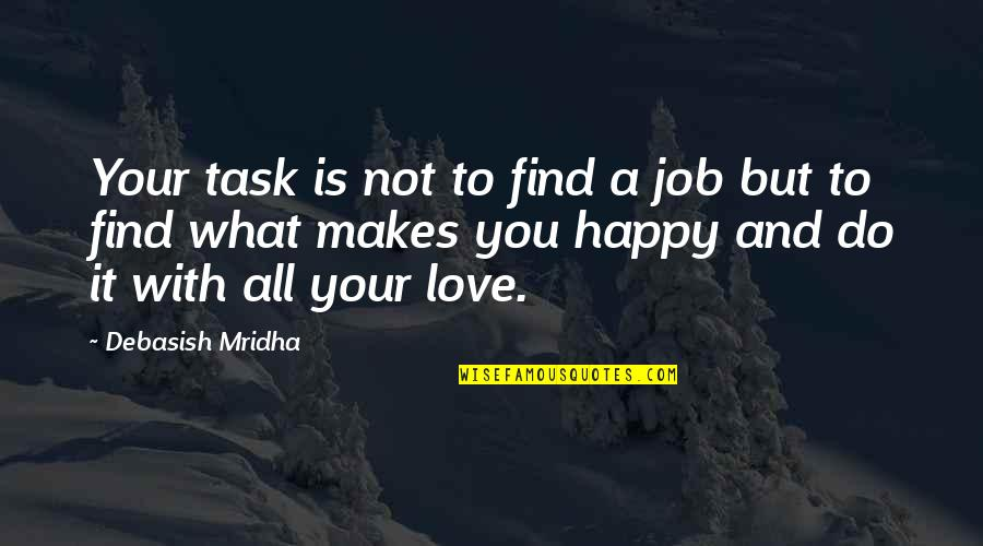 Am Happy Quotes Quotes By Debasish Mridha: Your task is not to find a job