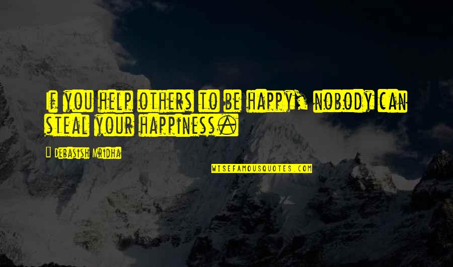 Am Happy Quotes Quotes By Debasish Mridha: If you help others to be happy, nobody