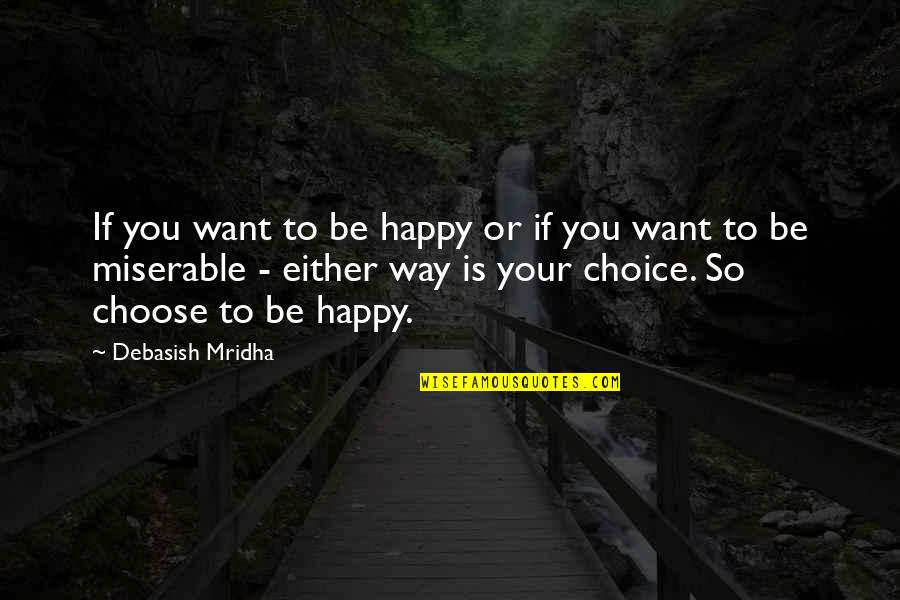 Am Happy Quotes Quotes By Debasish Mridha: If you want to be happy or if