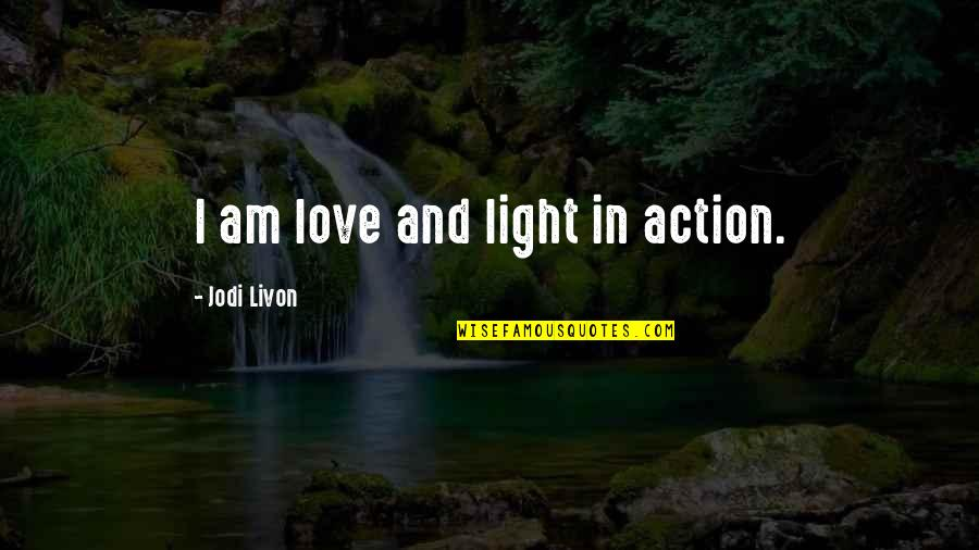 Am Happy Quotes Quotes By Jodi Livon: I am love and light in action.