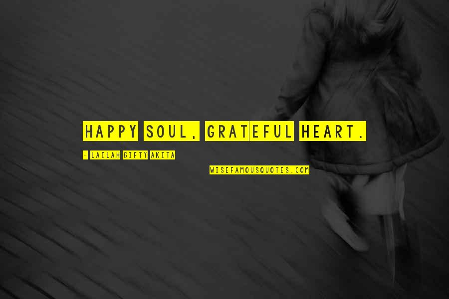 Am Happy Quotes Quotes By Lailah Gifty Akita: Happy soul, grateful heart.