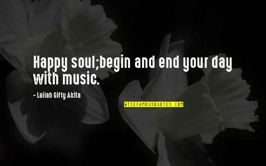 Am Happy Quotes Quotes By Lailah Gifty Akita: Happy soul;begin and end your day with music.