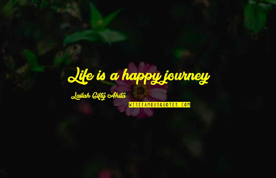 Am Happy Quotes Quotes By Lailah Gifty Akita: Life is a happy journey