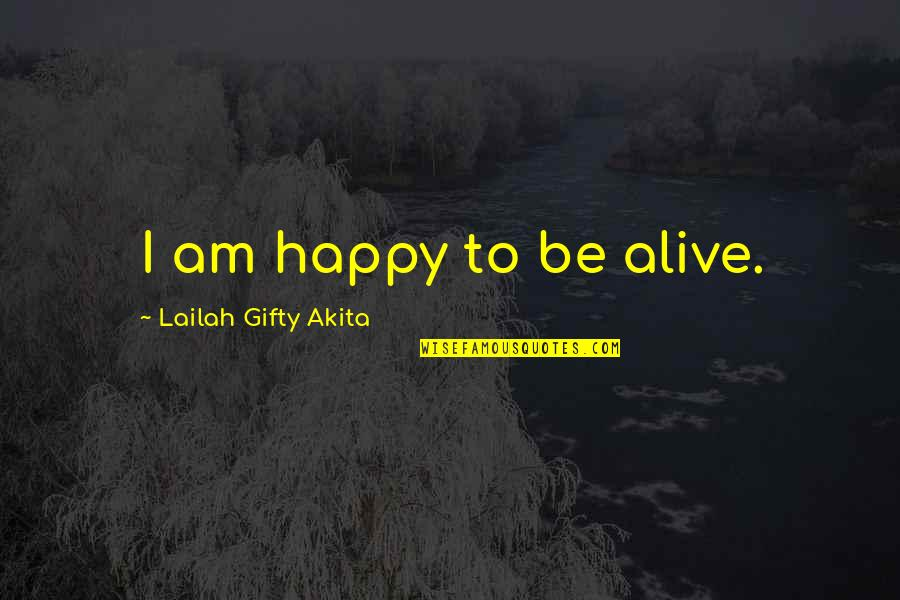 Am Happy Quotes Quotes By Lailah Gifty Akita: I am happy to be alive.