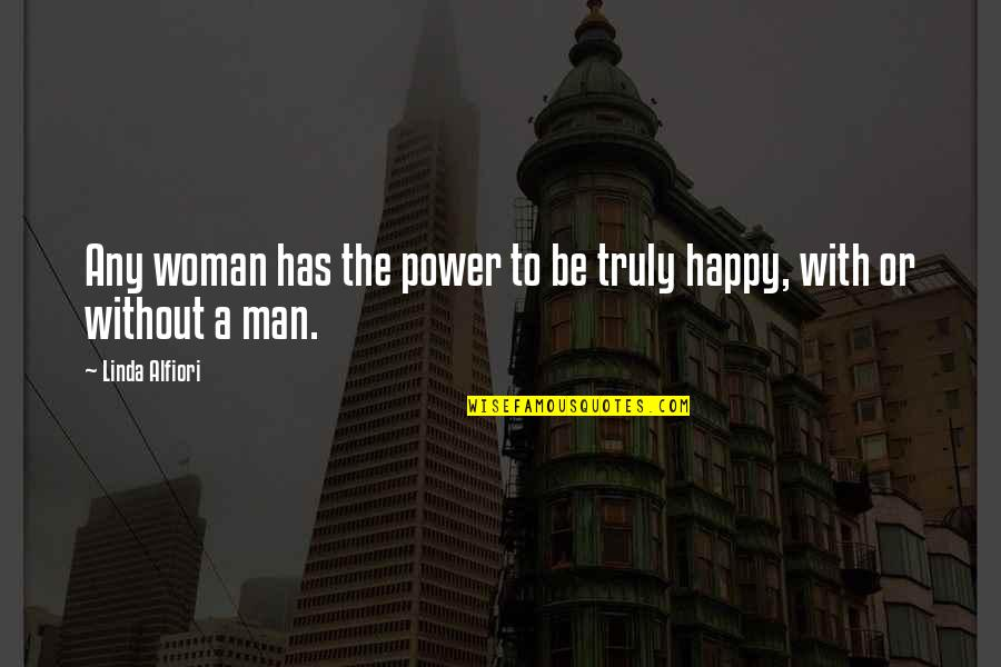 Am Happy Quotes Quotes By Linda Alfiori: Any woman has the power to be truly