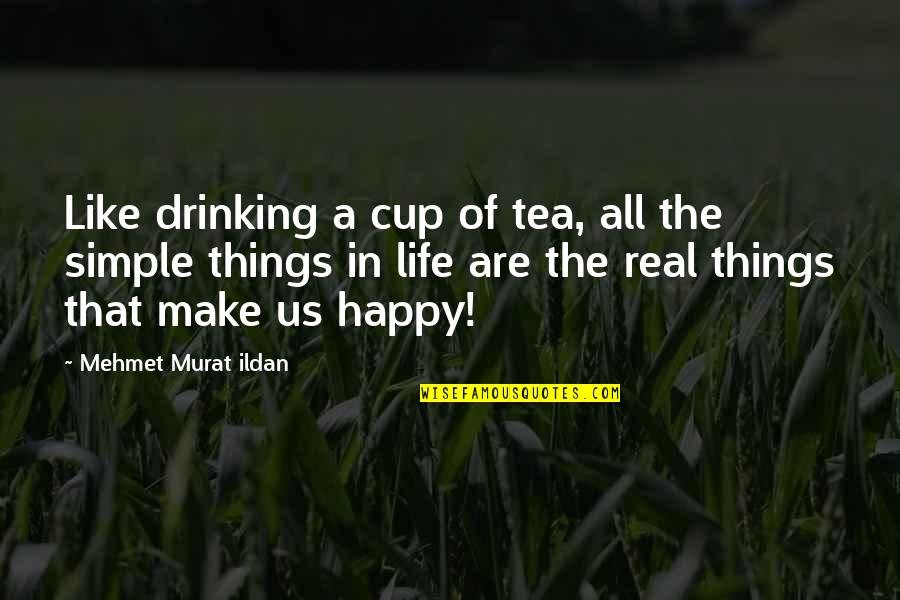 Am Happy Quotes Quotes By Mehmet Murat Ildan: Like drinking a cup of tea, all the