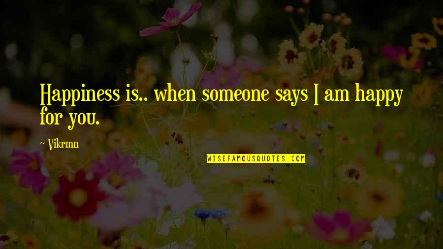 Am Happy Quotes Quotes By Vikrmn: Happiness is.. when someone says I am happy