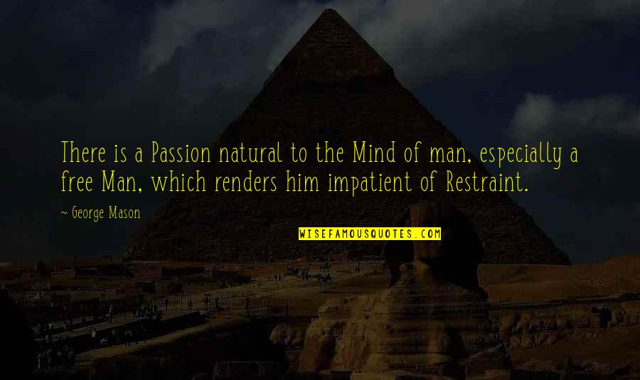 Am Impatient Quotes By George Mason: There is a Passion natural to the Mind