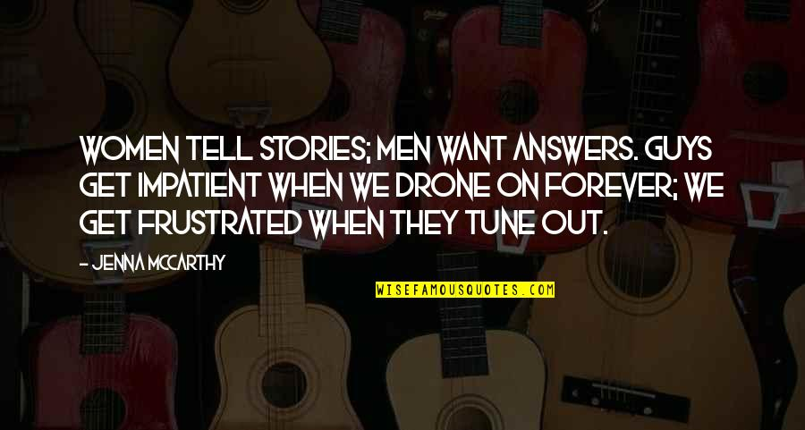 Am Impatient Quotes By Jenna McCarthy: Women tell stories; men want answers. Guys get