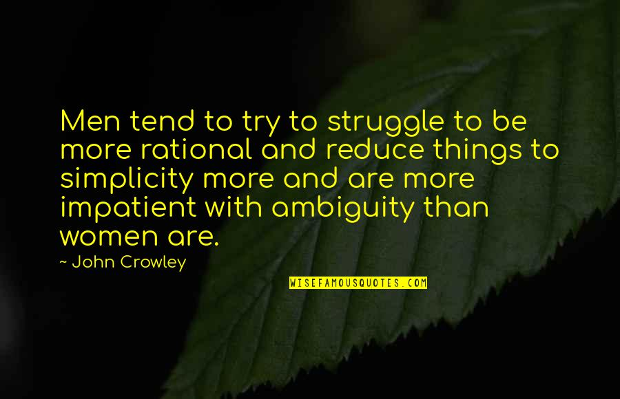 Am Impatient Quotes By John Crowley: Men tend to try to struggle to be