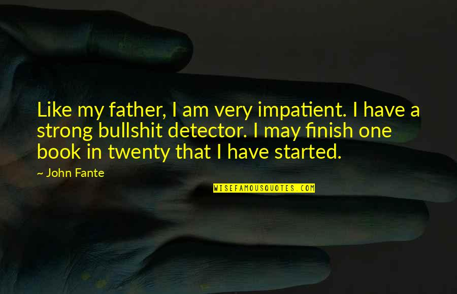 Am Impatient Quotes By John Fante: Like my father, I am very impatient. I