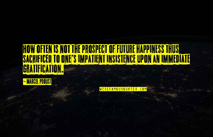 Am Impatient Quotes By Marcel Proust: How often is not the prospect of future