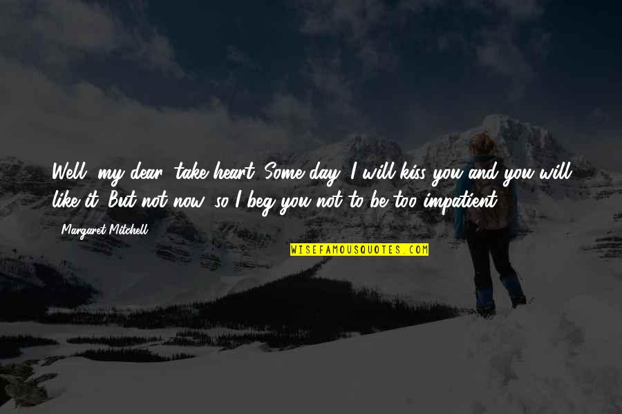 Am Impatient Quotes By Margaret Mitchell: Well, my dear, take heart. Some day, I