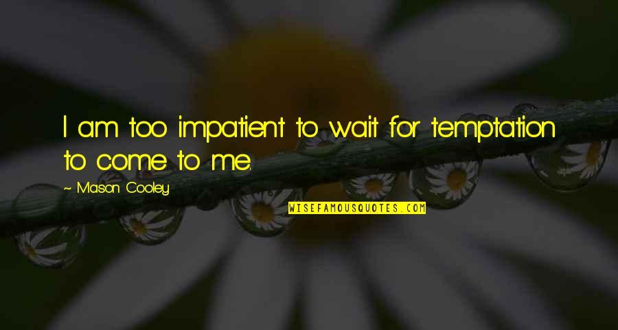 Am Impatient Quotes By Mason Cooley: I am too impatient to wait for temptation