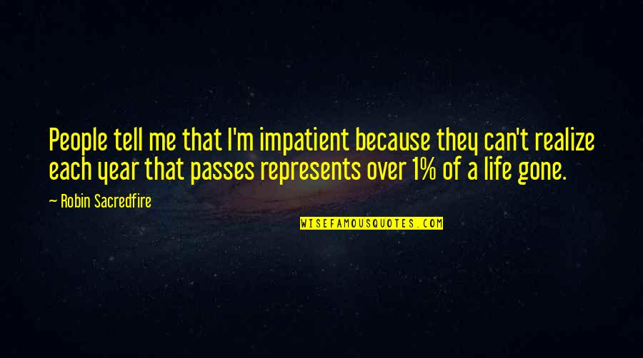 Am Impatient Quotes By Robin Sacredfire: People tell me that I'm impatient because they