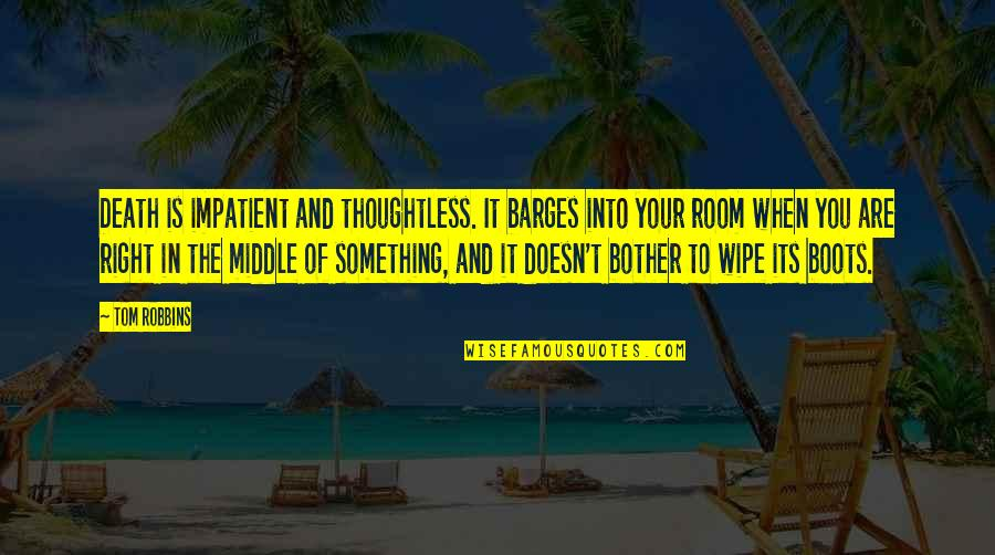 Am Impatient Quotes By Tom Robbins: Death is impatient and thoughtless. It barges into