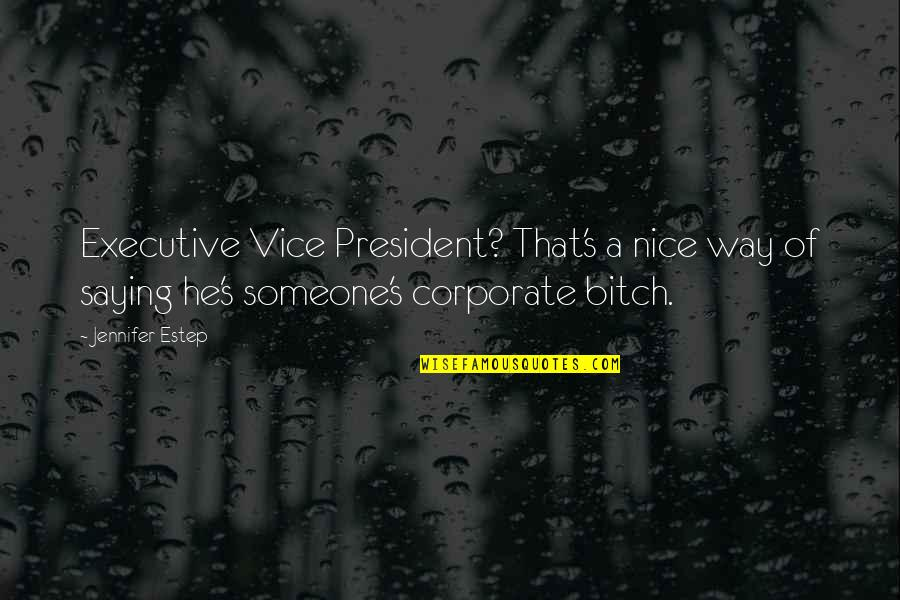 Am Just Saying Quotes By Jennifer Estep: Executive Vice President? That's a nice way of