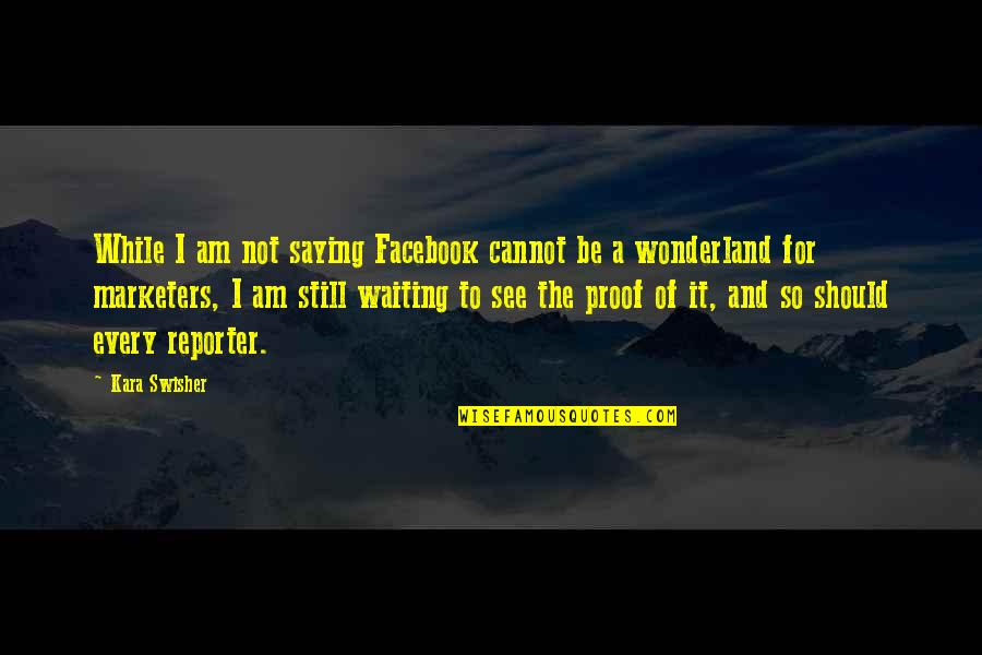 Am Just Saying Quotes By Kara Swisher: While I am not saying Facebook cannot be