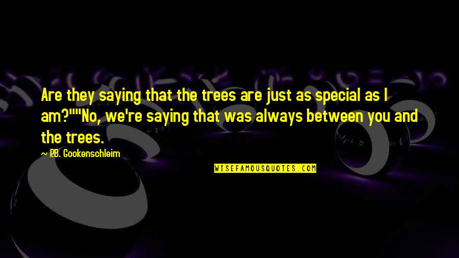 Am Just Saying Quotes By P.B. Gookenschleim: Are they saying that the trees are just
