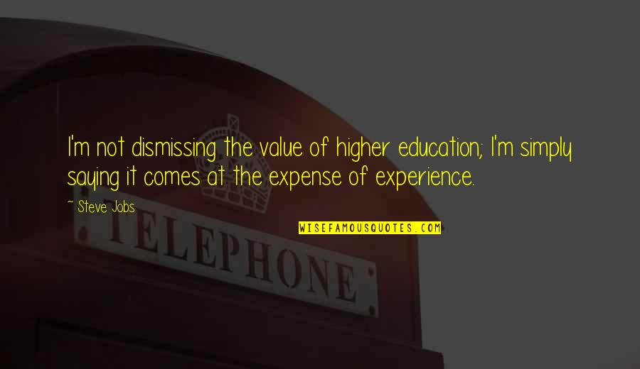 Am Just Saying Quotes By Steve Jobs: I'm not dismissing the value of higher education;