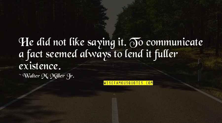 Am Just Saying Quotes By Walter M. Miller Jr.: He did not like saying it. To communicate