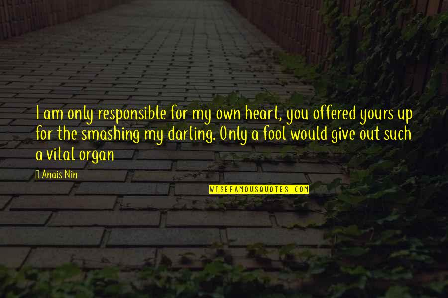 Am Only Yours Quotes By Anais Nin: I am only responsible for my own heart,