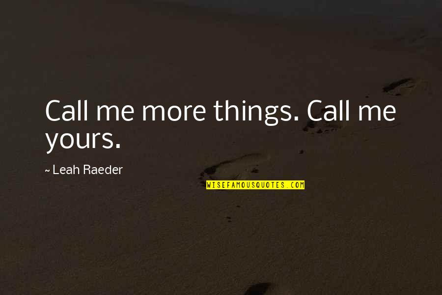 Am Only Yours Quotes By Leah Raeder: Call me more things. Call me yours.
