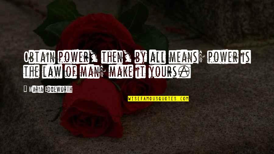Am Only Yours Quotes By Maria Edgeworth: Obtain power, then, by all means; power is
