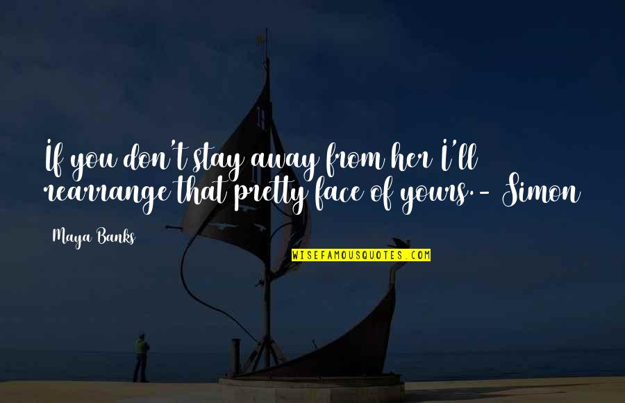 Am Only Yours Quotes By Maya Banks: If you don't stay away from her I'll