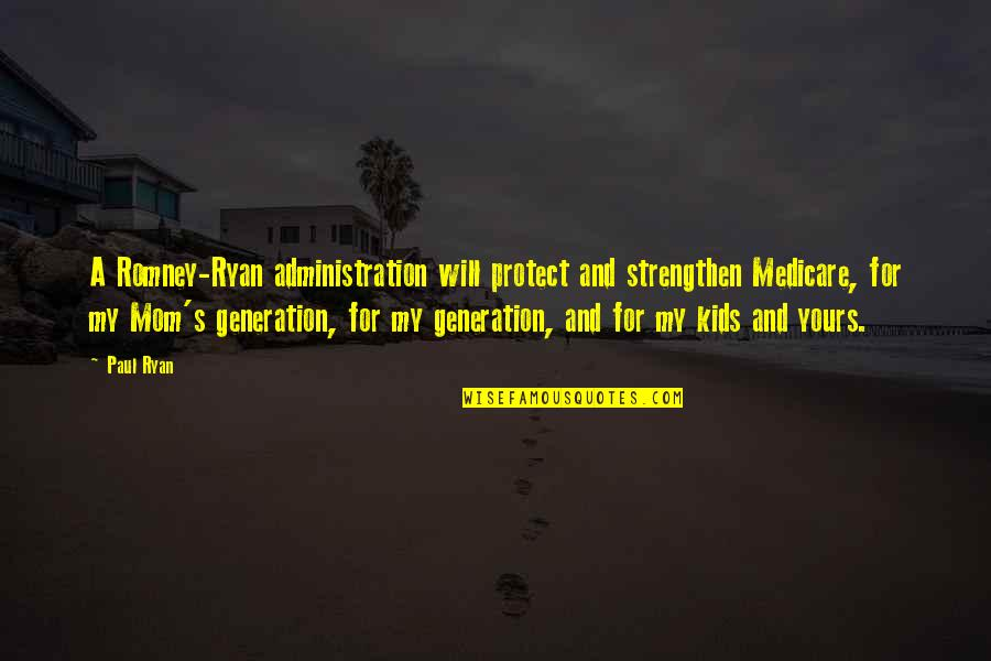 Am Only Yours Quotes By Paul Ryan: A Romney-Ryan administration will protect and strengthen Medicare,