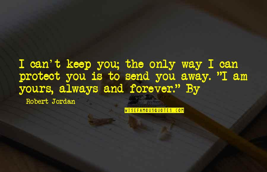 Am Only Yours Quotes By Robert Jordan: I can't keep you; the only way I