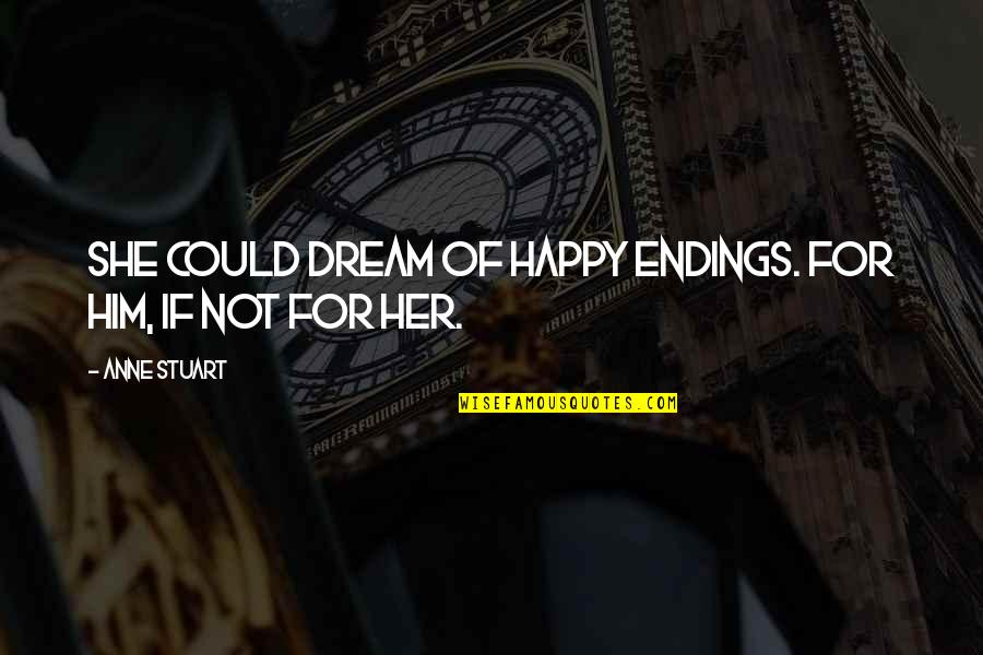 Am So Happy For You Quotes By Anne Stuart: She could dream of happy endings. For him,