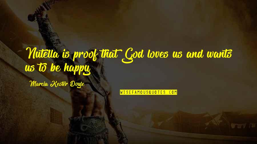 Am So Happy For You Quotes By Marcia Kester Doyle: Nutella is proof that God loves us and
