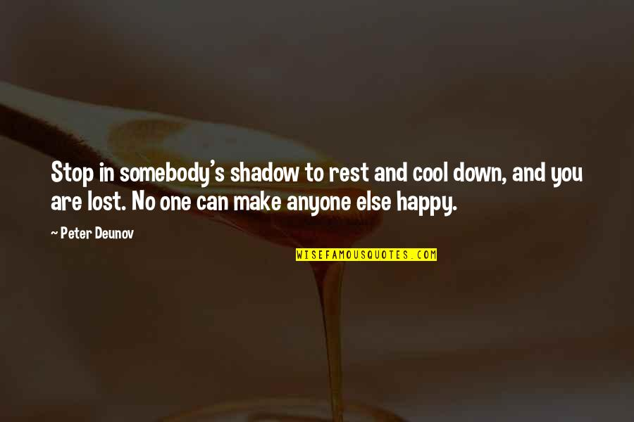 Am So Happy For You Quotes By Peter Deunov: Stop in somebody's shadow to rest and cool
