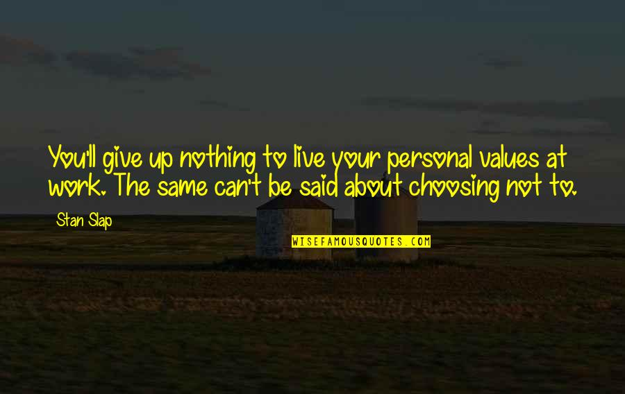 Ama At Anak Quotes By Stan Slap: You'll give up nothing to live your personal