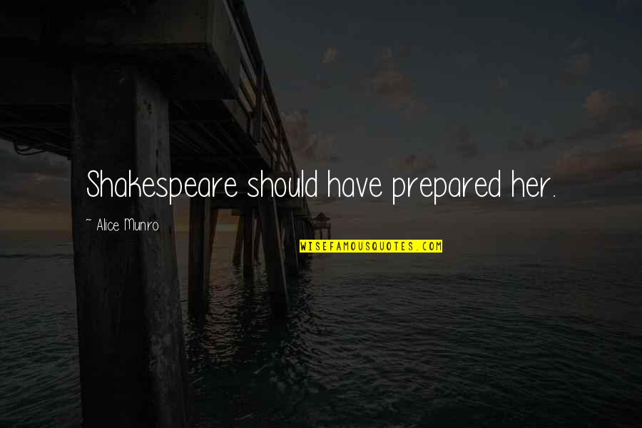 Amadan Quotes By Alice Munro: Shakespeare should have prepared her.