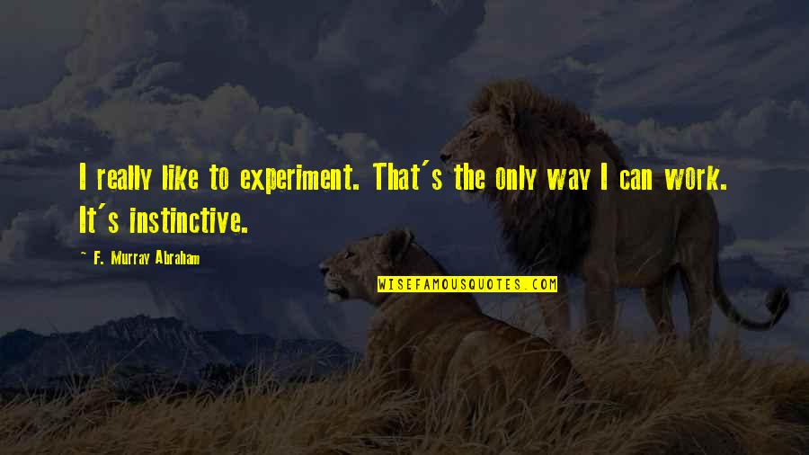 Amadan Quotes By F. Murray Abraham: I really like to experiment. That's the only